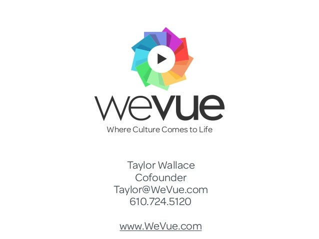 Taylor Wallace Cofounder Taylor@WeVue.com 610.724.5120 www.WeVue.com Where Culture Comes to Life