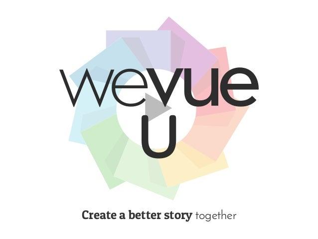 U Create a better story together
