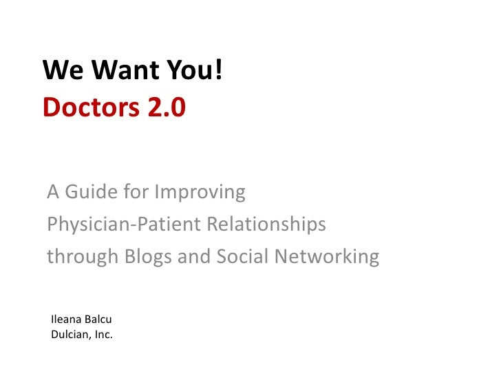 We Want You!Doctors 2.0<br />A Guide for Improving <br />Physician-Patient Relationships <br />through Blogs and Social Ne...