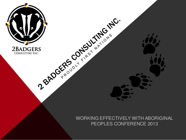 WORKING EFFECTIVELY WITH ABORIGINALPEOPLES CONFERENCE 2013