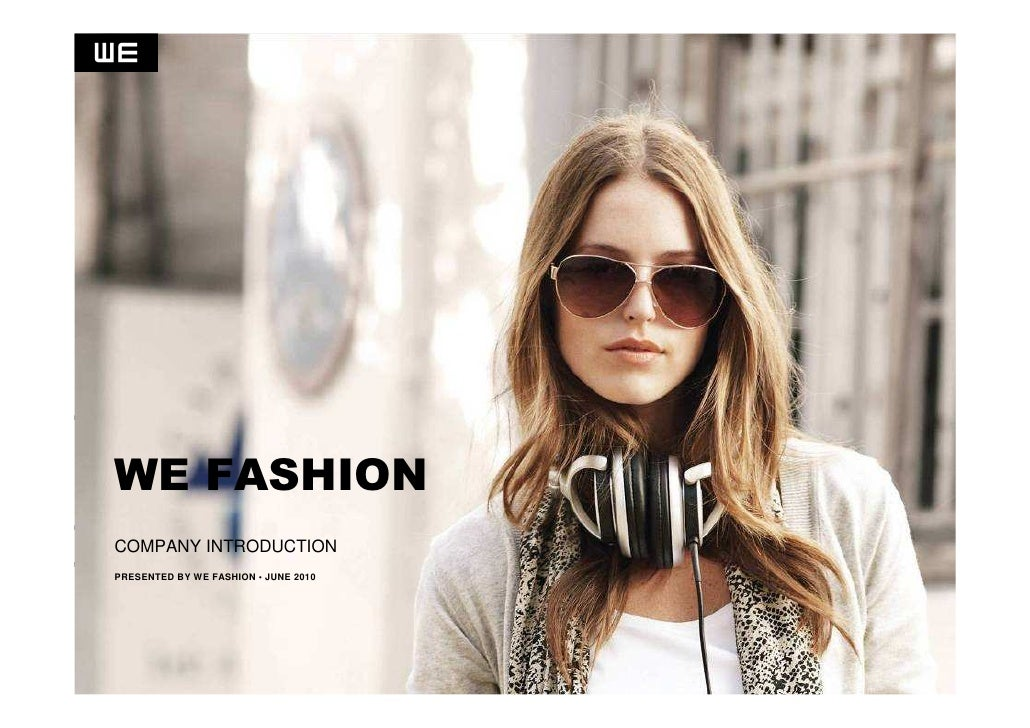 WE FASHION COMPANY INTRODUCTION PRESENTED BY WE FASHION • JUNE 2010