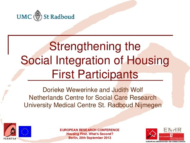 EUROPEAN RESEARCH CONFERENCE Housing First. What's Second? Berlin, 20th September 2013 Strengthening the Social Integratio...