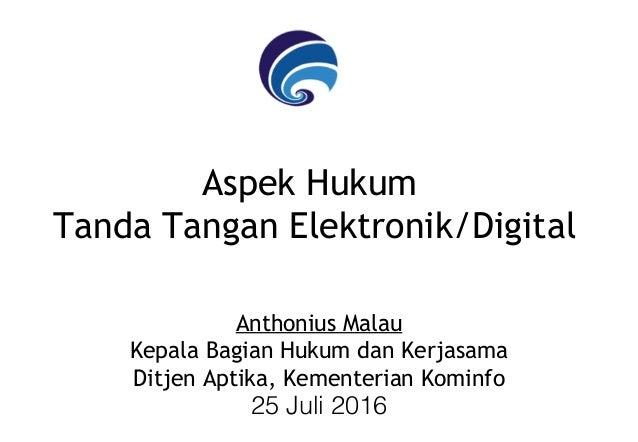 Aspek Hukum Tanda Tangan Elektronik/Digital Anthonius Malau Kepala Bagian Hukum dan Kerjasama Ditjen Aptika, Kementerian K...