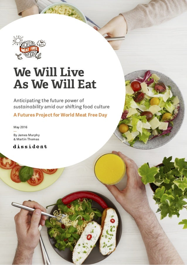 We Will Live As We Will Eat Anticipating the future power of sustainability amid our shifting food culture A Futures Proje...