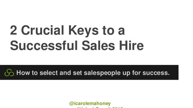 2 Crucial Keys to a Successful Sales Hire How to select and set salespeople up for success. @icarolemahoney