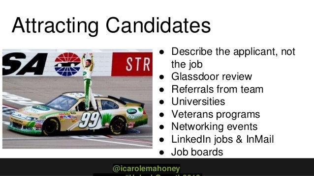 Attracting Candidates ● Describe the applicant, not the job ● Glassdoor review ● Referrals from team ● Universities ● Vete...