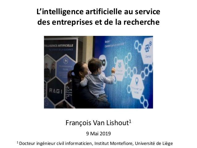 L'intelligence artificielle au service des entreprises et de la recherche François Van Lishout1 9 Mai 2019 1 Docteur ingén...