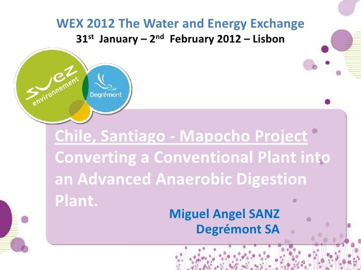 WEX 2012 The Water and Energy Exchange   31st January – 2nd February 2012 – LisbonChile, Santiago - Mapocho ProjectConvert...