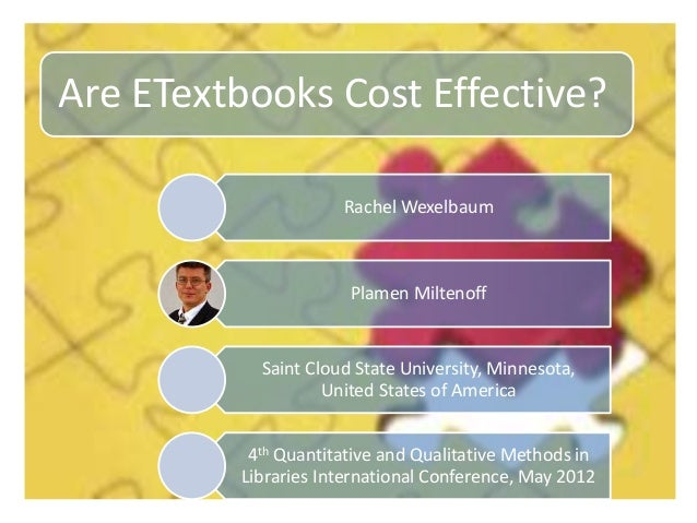 Are ETextbooks Cost Effective? Rachel Wexelbaum Plamen Miltenoff Saint Cloud State University, Minnesota, United States of...