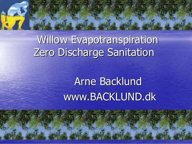 Willow Evapotranspiration Zero Discharge Sanitation Arne Backlund www.BACKLUND.dk