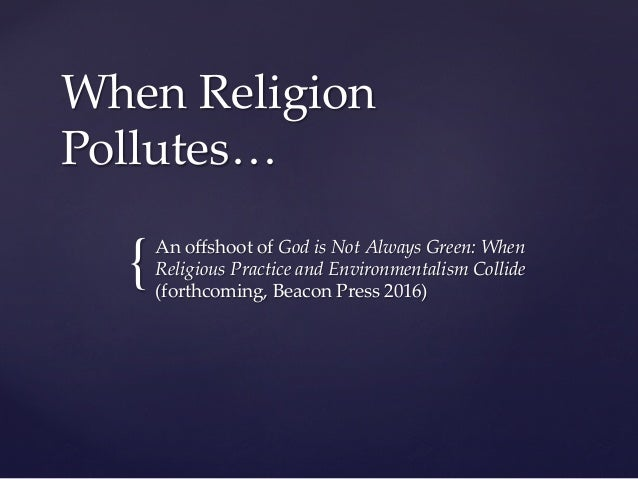 { When Religion  Pollutes…   An offshoot of God is Not Always Green: When  Religious Practice and Environm...