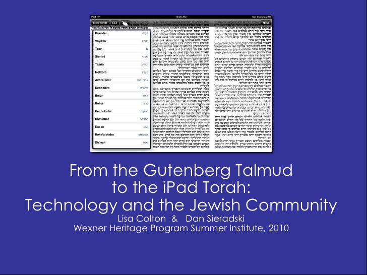 From the Gutenberg Talmud <br />to the iPad Torah: <br />Technology and the Jewish Community<br />Lisa Colton  &   Dan Sie...