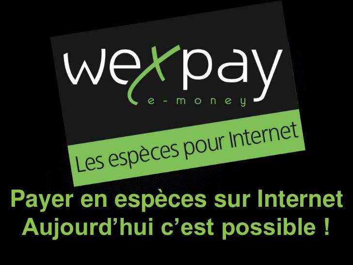 Payer en espèces sur Internet Aujourd'hui c'est possible !