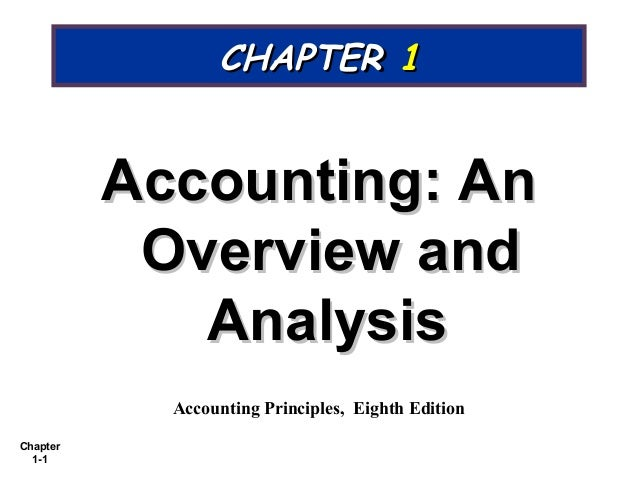 Chapter1-1CHAPTERCHAPTER 11Accounting: AnAccounting: AnOverview andOverview andAnalysisAnalysisAccounting Principles, Eigh...