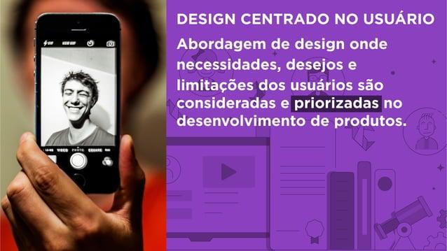 Abordagem de design onde necessidades, desejos e limitações dos usuários são consideradas e priorizadas no desenvolvimento...