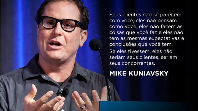 Seus clientes não se parecem com você, eles não pensam como você, eles não fazem as coisas que você faz e eles não tem as ...