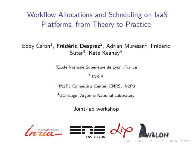 Workflow Allocations and Scheduling on IaaS    Platforms, from Theory to PracticeEddy Caron1 , Fr´d´ric Desprez2 , Adrian M...