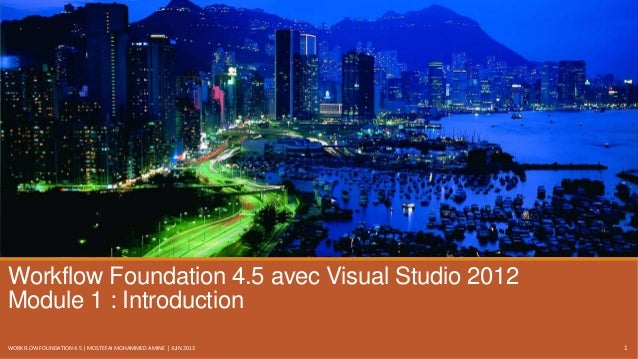Workflow Foundation 4.5 avec Visual Studio 2012 Module 1 : Introduction WORKFLOW FOUNDATION 4.5 | MOSTEFAI MOHAMMED AMINE ...