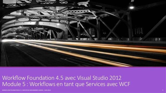 Workflow Foundation 4.5 avec Visual Studio 2012 Module 5 : Workflows en tant que Services avec WCF WORKFLOW FOUNDATION 4.5...