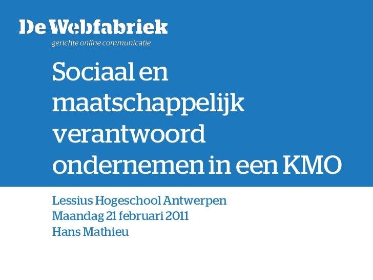 Sociaal en maatschappelijk verantwoord ondernemen in een KMO<br />Lessius Hogeschool Antwerpen<br />Maandag 21 februari 2...