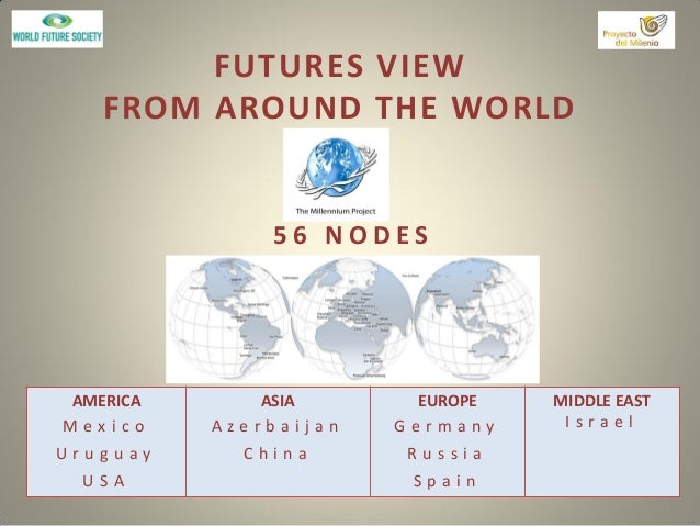 FUTURES VIEWFROM AROUND THE WORLD5 6 N O D E SAMERICAM e x i c oU r u g u a yU S AASIAA z e r b a i j a nC h i n ...