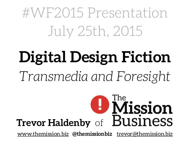 #WF2015 Presentation July 25th, 2015 www.themission.biz @themissionbiz trevor@themission.biz Trevor Haldenby of Digital De...