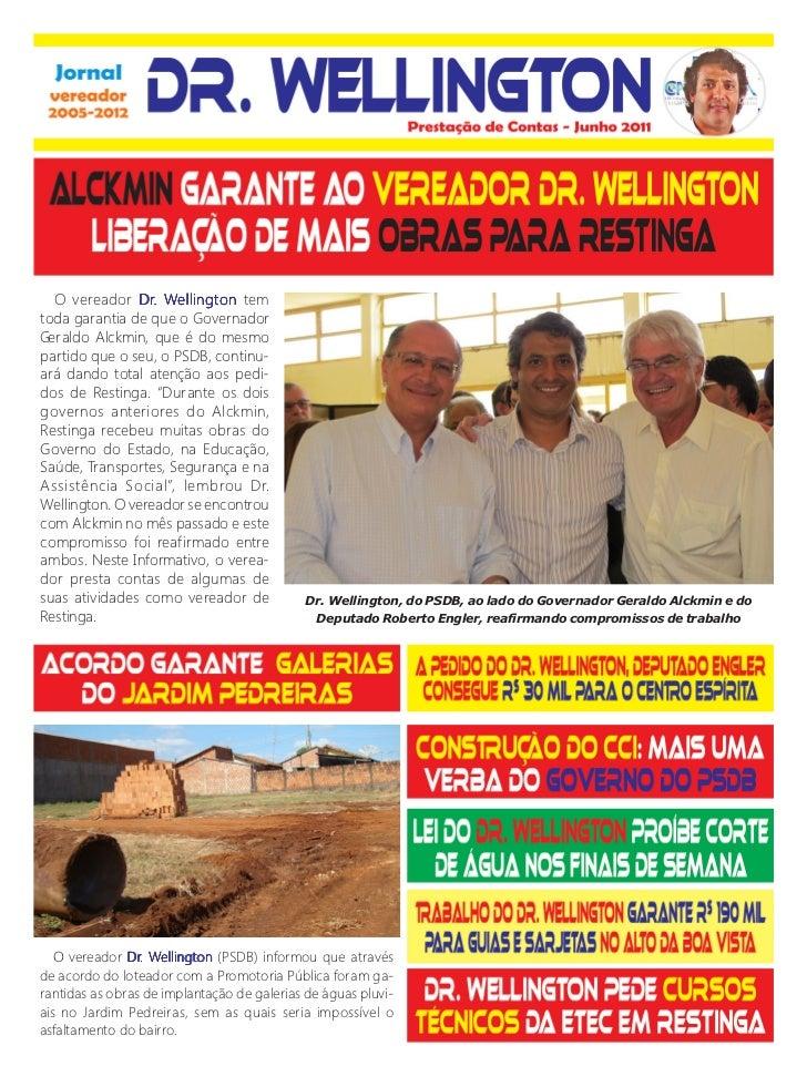 O vereador Dr. Wellington tem               Dr. Wellingtontoda garantia de que o GovernadorGeraldo Alckmin, que é do mesmo...