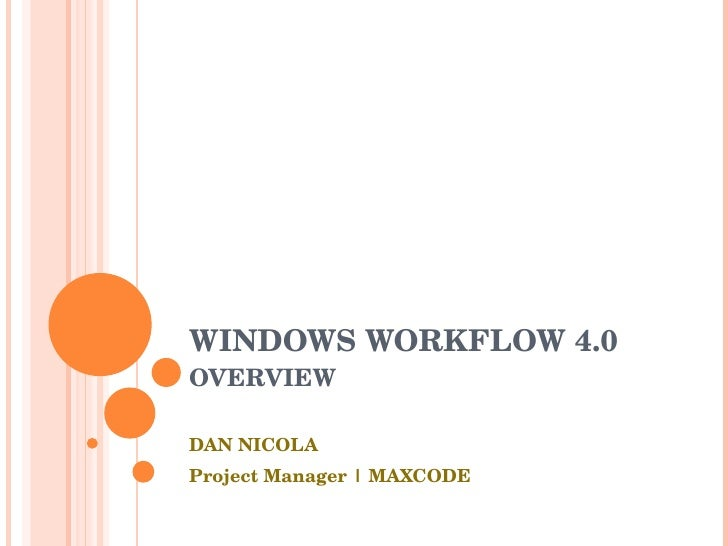 WINDOWS WORKFLOW 4.0 OVERVIEW DAN NICOLA Project Manager | MAXCODE
