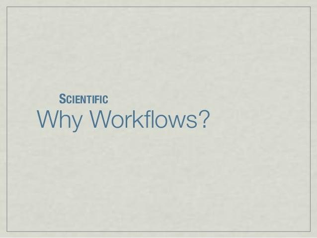 Why Workflows? SCIENTIFIC