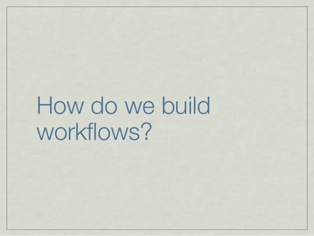How do we build workflows?