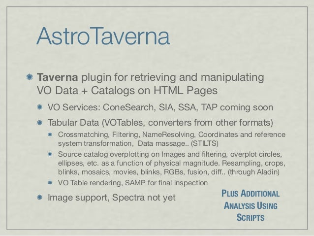 AstroTaverna Taverna plugin for retrieving and manipulating VOData + Catalogs on HTML Pages VO Services: ConeSearch, SIA,...