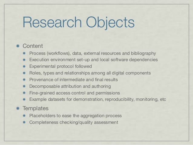 Research Objects Content Process (workflows), data, external resources and bibliography Execution environment set-up and lo...