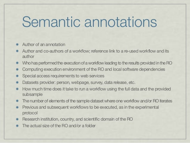 Semantic annotations Author of an annotation Author and co-authors of a workflow; reference link to a re-used workflow and...