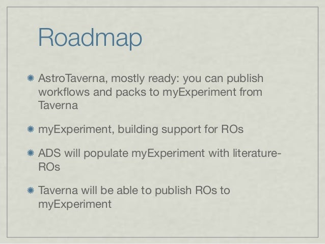 Roadmap AstroTaverna, mostly ready: you can publish workflows and packs to myExperiment from Taverna myExperiment, building...