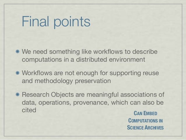 Final points We need something like workflows to describe computations in a distributed environment Workflows are not enough...
