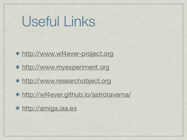 Useful Links http://www.wf4ever-project.org http://www.myexperiment.org http://www.researchobject.org http://wf4ever.githu...