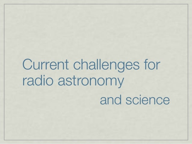 Current challenges for radio astronomy and science