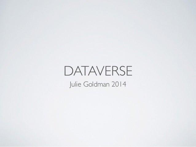 DATAVERSE Julie Goldman 2014