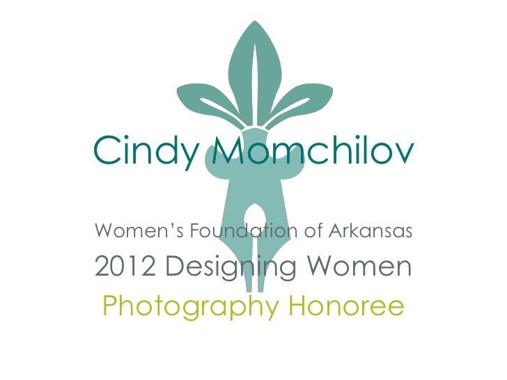 Cindy MomchilovWomen's Foundation of Arkansas2012 Designing WomenPhotography Honoree