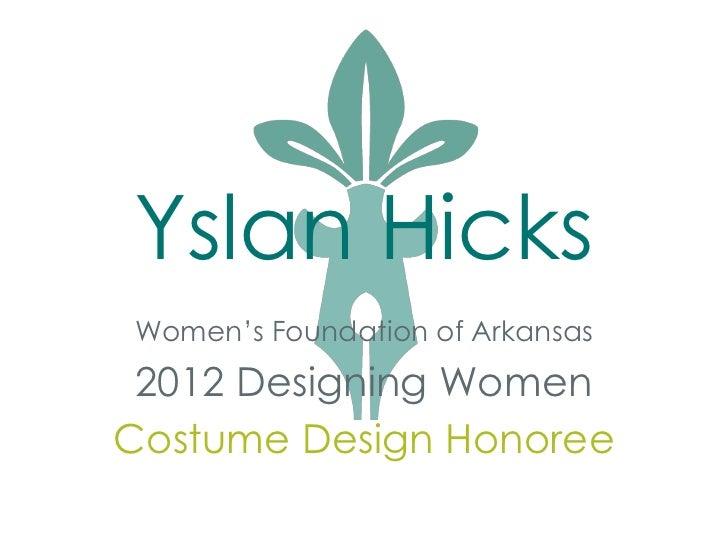 Yslan HicksWomen's Foundation of Arkansas 2012 Designing WomenCostume Design Honoree