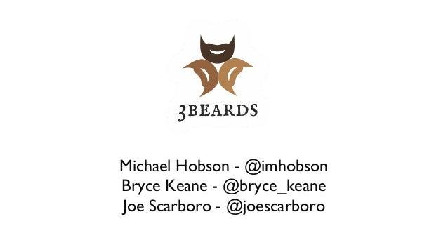 Michael Hobson - @imhobsonBryce Keane - @bryce_keaneJoe Scarboro - @joescarboro