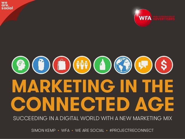 @WFAReconnect • @wearesocialsg • 1WFA • We Are Social MARKETING IN THE CONNECTED AGE SIMON KEMP • WFA • WE ARE SOCIAL • #P...
