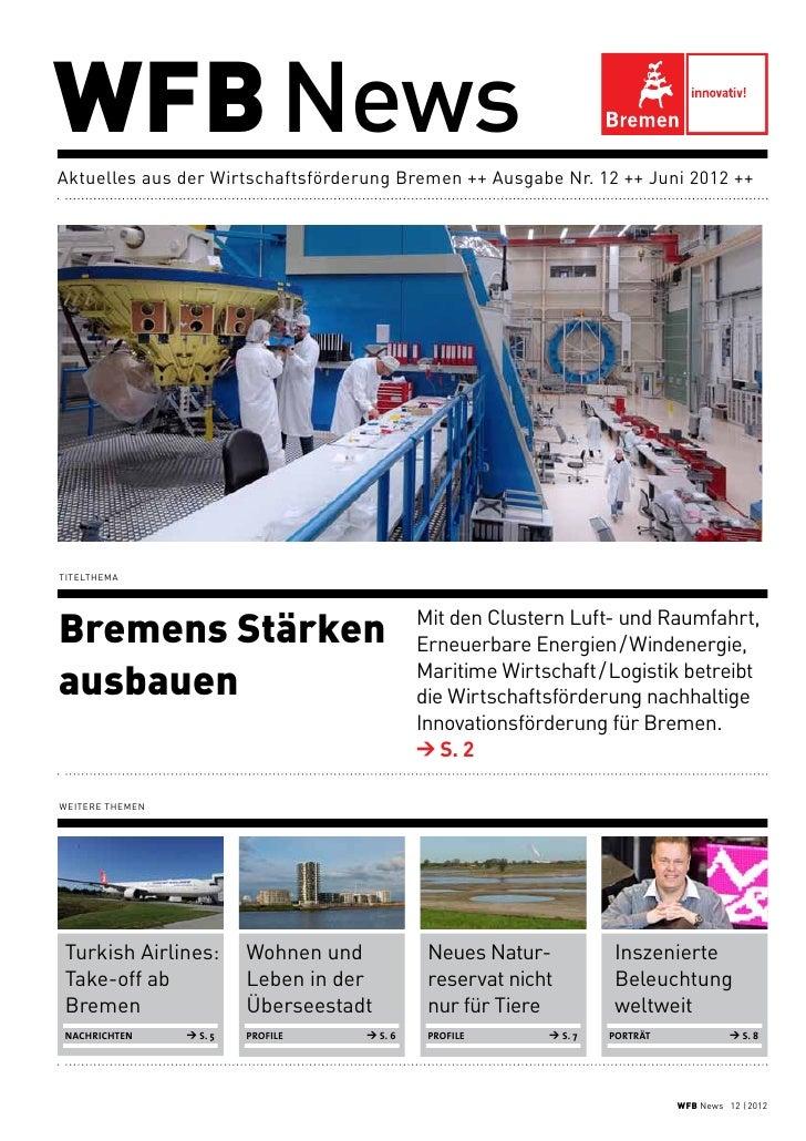 WFBNewsAktuelles aus der Wirtschaftsförderung Bremen ++ Ausgabe Nr. 12 ++ Juni 2012 ++TitelthemaBremens Stärken          ...