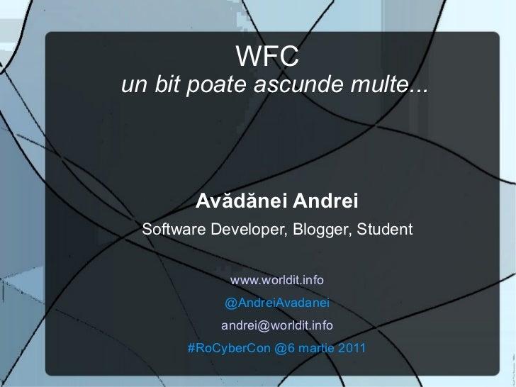 WFC   un bit poate ascunde multe... <ul><li>Avădănei Andrei </li></ul><ul><li>Software Developer, Blogger, Student </li></...