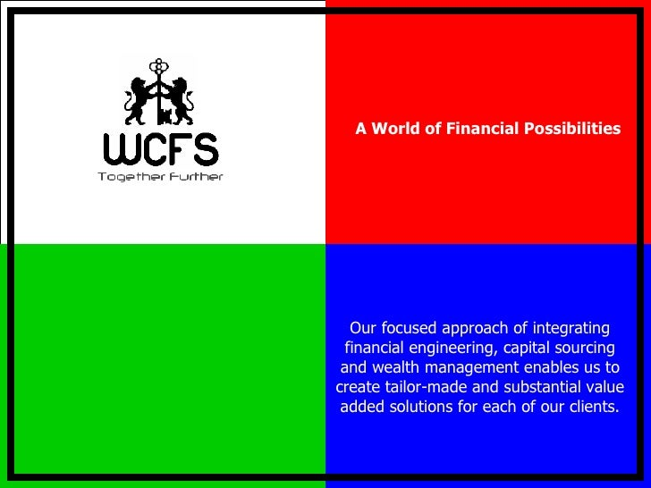 A World of Financial Possibilities Our focused approach of integrating financial engineering, capital sourcing and wealth ...