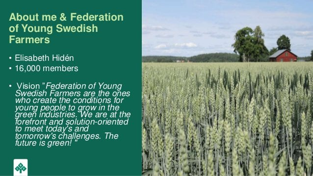 """About me & Federation of Young Swedish Farmers • Elisabeth Hidén • 16,000 members • Vision """"Federation of Young Swedish Fa..."""