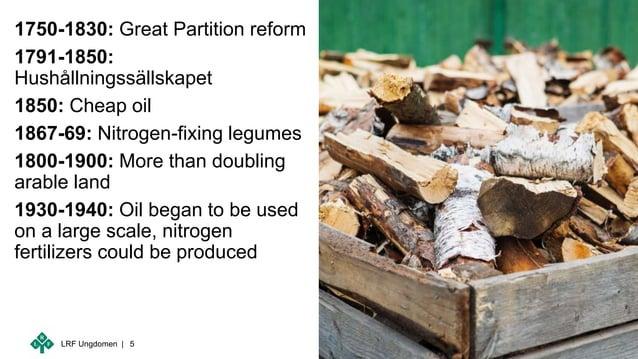 LRF Ungdomen | 1750-1830: Great Partition reform 1791-1850: Hushållningssällskapet 1850: Cheap oil 1867-69: Nitrogen-fixin...