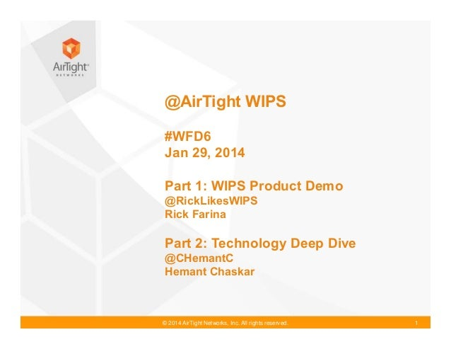 @AirTight WIPS #WFD6 Jan 29, 2014 Part 1: WIPS Product Demo @RickLikesWIPS Rick Farina  Part 2: Technology Deep Dive @CHem...
