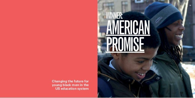 11 12  WINNER:  AMERICAN  PROMISE  Changing the future for  young black men in the  US education system