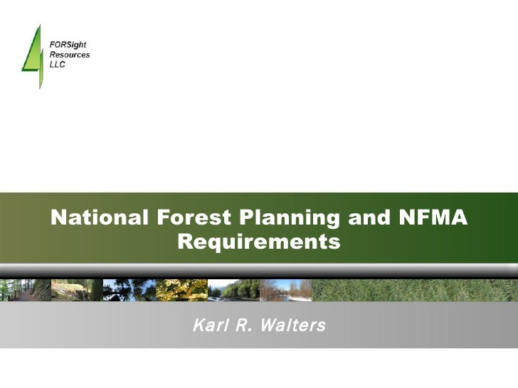 National Forest Planning and NFMA Requirements Karl R. Walters